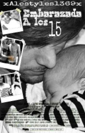 Embarazada a los 15 (Louis & tu) (EDITANDO)