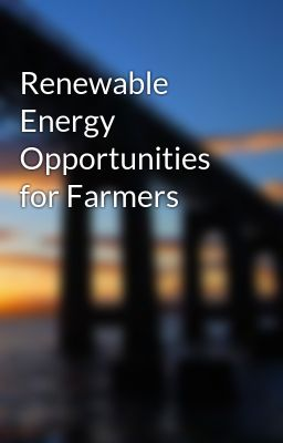 Renewable Energy Opportunities for Farmers