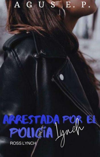 ARRESTADA POR EL POLICÍA LYNCH |R.L| (EDICIÓN HASTA CAP. 9)