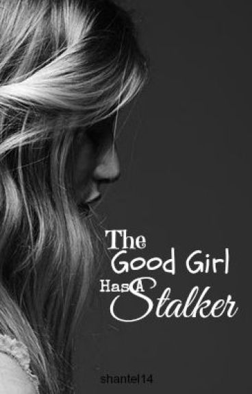 The Good Girl Has a Stalker