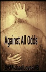 Against All Odds [A Non-Fiction Story] by MichaelLovesMB