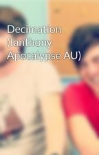 Decimation (Ianthony Apocalypse AU) by gracetheninja
