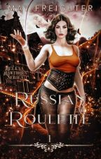 Helena Hawthorn - Russian Roulette (Book #1) by MayFreighter