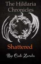 The Hildaria Chronicles: Book 1 Shattered by CadeZub195
