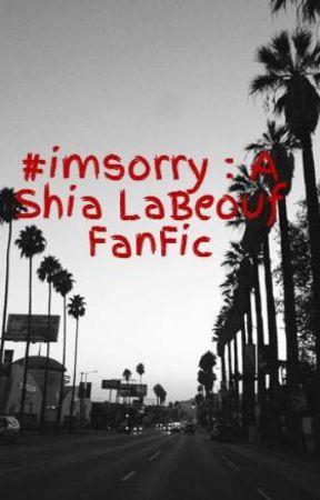 #IAMSORRY : A Shia LaBeouf FanFic by Kyky368