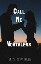 Call me worthless *completed* by frickenbae