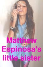 Matthew Espinosa's little sister {Hayes Grier fanfic} by Iindsey