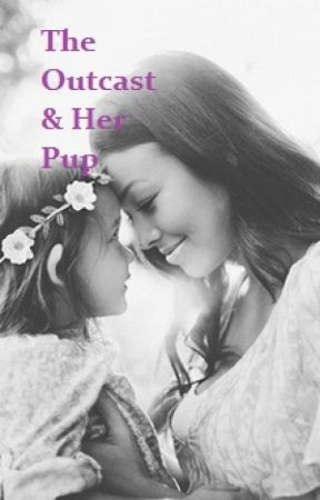 The Outcast & Her Pup (Editing) by MellowBish96