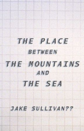 the Place Between the Mountains and the Sea by spectrums