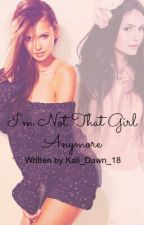I'm Not That Girl Anymore by Kali_Dawn_18