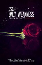 The Only Weakness [Harry Potter Next Generation: Scorpius Malfoy x Rose Weasley] by ThatGirlFromTechCrew