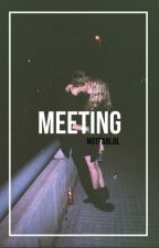 Meeting ➵ l.h. by notfablol