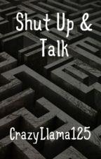 Shut Up & Talk (Maze Runner Fanfiction) by CrazyLlama125