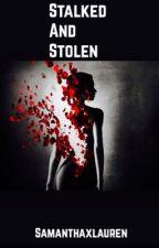 Stalked and Stolen by Samanthaxlauren