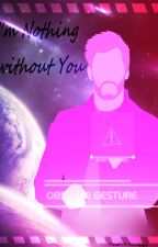 ~I'm nothing without you~ Star Lord X Reader by Moonlit-Paradise