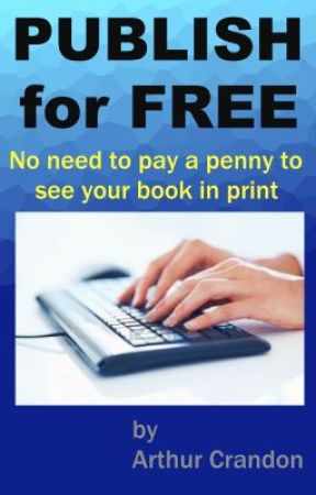 """PUBLISH for FREE ' No need to pay penny to see your book in print"""" by arthurcrandon"""