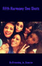 Fifth Harmony One Shots by Drowning_in_Camren
