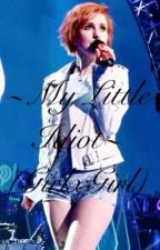 My Little Idiot (GirlxGirl) A Hayley Williams Fanfic by XxJenniferxMehxX