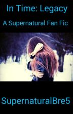 In Time: Legacy- Supernatural FanFic by supernaturalbre5