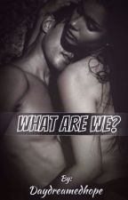 What Are We? by DaydreamedHope