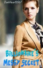 Billionaire's Messy Secret by DarkHeart2567