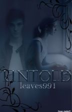 Untold by Leaves991