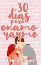 30 días para enamorarme by ReynaCary