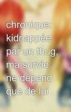 chronique de shayma: kidnappée par un thug, ma survie ne dépend que de lui by Mrs_Jok_Air