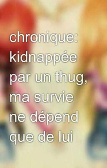chronique de shayma: kidnappée par un thug, ma survie ne dépend que de lui
