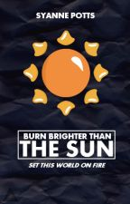 Burn Brighter than the Sun [New Version] by SyannePotts