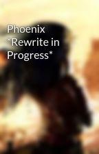 Phoenix *Rewrite in Progress* by dustythoughts