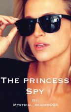 The Princess Spy by mystical_reader008
