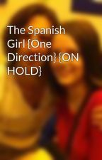 The Spanish Girl {One Direction} {ON HOLD} by Julietttt