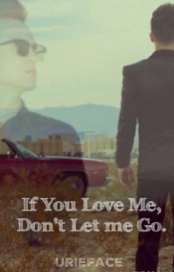 If you love me, don't let me go (Brendon Urie Fanfiction)