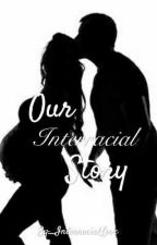 Our Interracial Story (BWWM) (Editing) by _InterracialLove