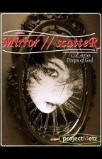 Mirror // scatteR by projectMetz