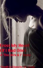 Cross My Heart (If I Had One) - The Jerk and I Sequel (On Hold) by someone123