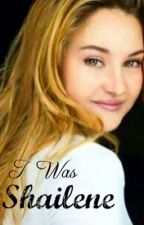 I Was Shailene by Booknrd187