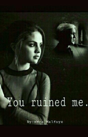 You ruined me. / Draco Malfoy FF❤ #Wattys2017