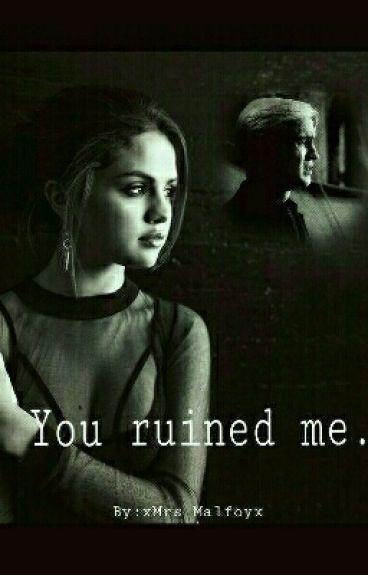 You ruined me. / Draco Malfoy FF❤ #Wattys2016