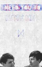 I Need You To Hate Me (Phan AU) by DancingOnTheStage