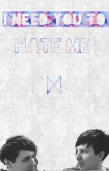 I Need You To Hate Me (Phan AU)