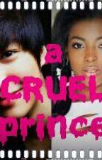 A cruel prince by crazyruthy