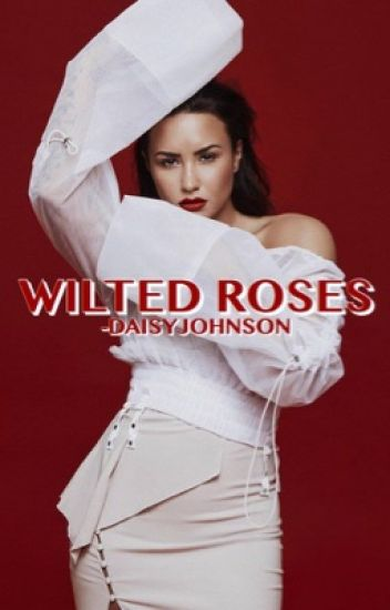 Wilted Roses  ❭ Demi Lovato [1]