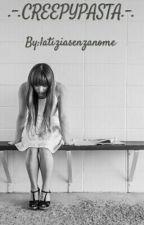 .-. creepypasta .-. by latiziasenzanome