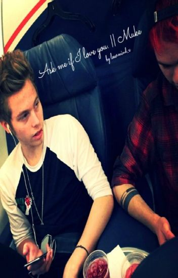 Ask me if I love you. || Muke