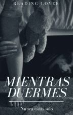 Mientras Duermes by reading_lover02