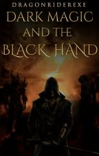 Dark Magic and the Black Hand (Book 4 of the Shadow Chronicles) by DragonRiderEXE