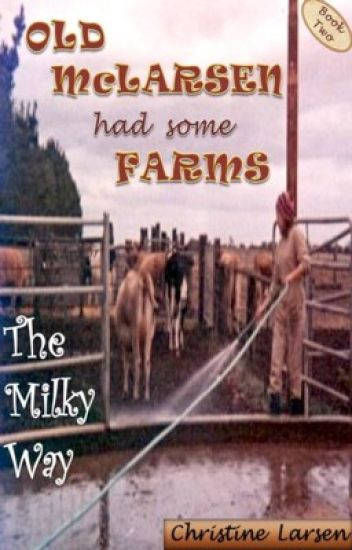 Old McLarsen Had Some Farms - a memoir:      Book Two - The Milky Way