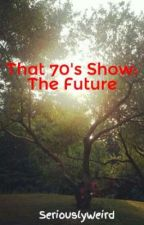 That 70's Show: The Future by SeriouslyWeird